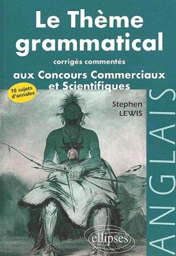 Le thème grammatical aux concours commerciaux et scientifiques anglais : Corrigés commentés