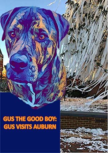 Gus the Good Boy: Gus Visits Auburn (English Edition)