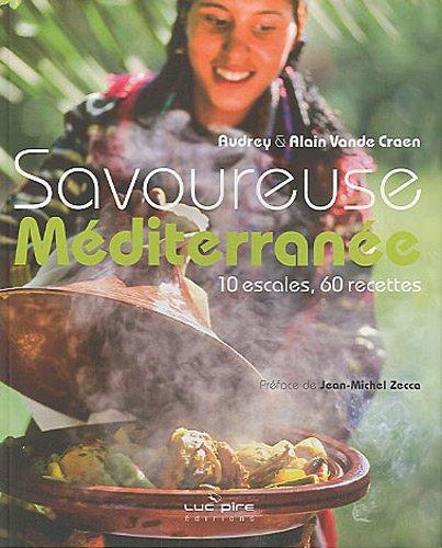 Savoureuse méditerranée : 10 escales, 60 recettes par Alain Vande Craen, Audrey Vande Craen
