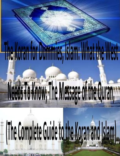 The Koran for Dummies, Islam: What the West Needs To Know, The Message of the Quran, (The Complete Guide to the Koran and Islam) PLUS 2014