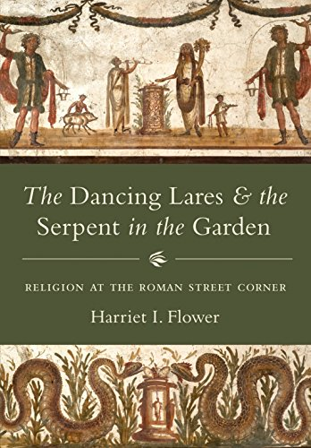 The Dancing Lares and the Serpent in the Garden: Religion at the Roman Street Corner (English Edition) por Harriet I. Flower