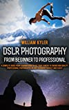 Best Beginner Dslrs - DSLR Photography: From Beginner to Professional: A complete Review
