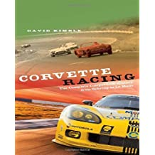 Corvette Racing: The Complete Competition History from Sebring to Le Mans by David Kimble (2013-01-27)