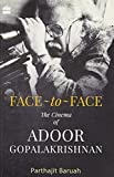 Face-to-Face: The Cinema of Adoor Gopalakrishnan: A Cinema of Adoor Gopalakrishnan