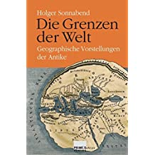 Die Grenzen der Welt. Geographische Vorstellungen der Antike