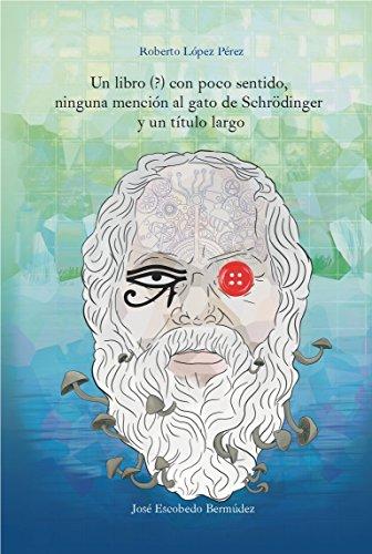 Un libro (?) con poco sentido, ninguna mención al gato de Schrödinger y un título largo por José Escobedo Bermúdez