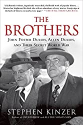 The Brothers: John Foster Dulles, Allen Dulles, and Their Secret World War by Stephen Kinzer (2014-10-07)