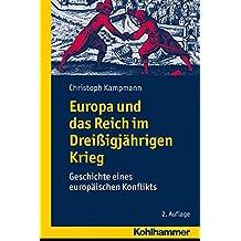 Europa und das Reich im Dreißigjährigen Krieg: Geschichte eines europäischen Konflikts