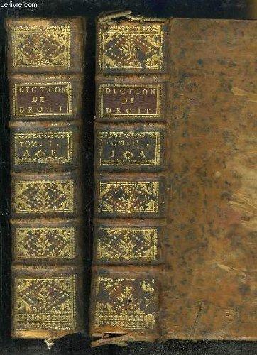 Dictionnaire de Droit et de Pratique, contenant l'explication des termes de Droit, d'Ordonnances, de Coutumes & de Pratique. EN 2 TOMES