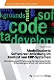 Modellbasierte Softwareentwicklung im Kontext von ERP-Systemen: Abstraktion und Verfeinerung domänenspezifischer Entwicklungssprachen und Metamodelle