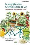 Beinwelljauche, Knoblauchtee & Co: Pflanzenauszüge zum Düngen und Stärken - Rezepte, Gartenpraxis, Pflanzenporträts
