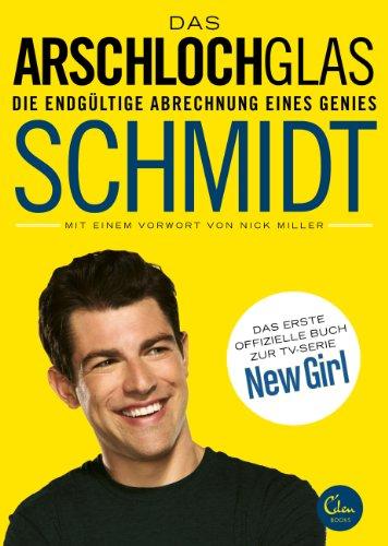 Das Arschlochglas: Die endgültige Abrechnung eines Genies. Das erste offizielle Buch zur TV-Serie New Girl (Nick Jr Musik)
