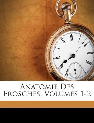 Anatomie Des Frosches, Volumes 1-2