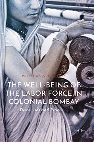 The Well-Being of the Labor Force in Colonial Bombay: Discourses and Practices
