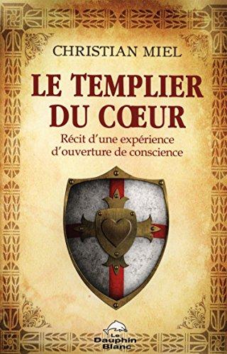 Le Templier du coeur - Récit d'une expérience d'ouverture de conscience