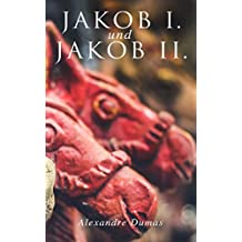 Jakob I. und Jakob II. (German Edition)