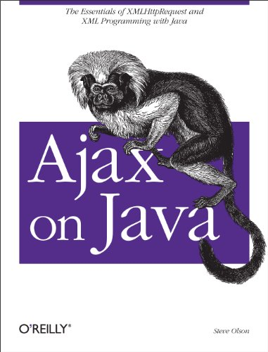 Ajax on Java: The Essentials of XMLHttpRequest and XML Programming with Java (English Edition