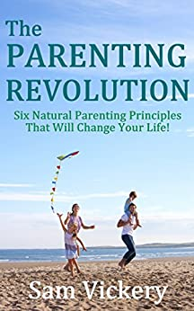 The Parenting Revolution by [Vickery, Sam]