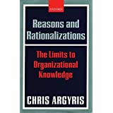 [(Reasons and Rationalizations : The Limits to Organizational Knowledge)] [By (author) Chris Argyris] published on (June, 2004)