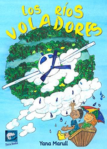 Los ríos voladores: Una intrépida aventura tras la poderosa agua de la Amazonía (The flying rivers/Os rios voadores collection) por Yana Marull