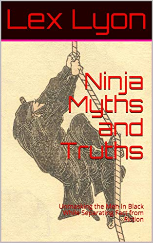 Ninja Myths and Truths: Unmasking the Men in Black While ...