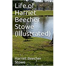 Life of Harriet Beecher Stowe (Illustrated)