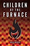 Children Of The Furnace by Brin Murray
