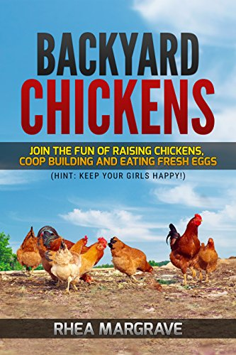 Backyard Chickens: Join the Fun of Raising Chickens, Coop Building and Delicious Fresh Eggs (Hint: Keep Your Girls Happy!) (Chicken Books Book 1) (English Edition) Farm Fresh Rooster