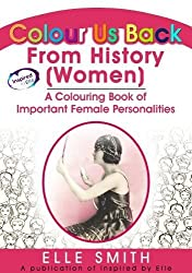 Colour Us Back From History (Women): A Colouring Book of Important Female Personalities