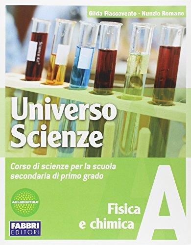 Universo scienze. Tomo A: Fisica e chimica. Per la Scuola media