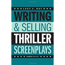 Writing and Selling: Thriller Screenplays (Creative Essentials): Written by Lucy Hay, 2013 Edition, Publisher: Creative Essentials [Paperback]