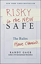 Risky is the New Safe: The Rules Have Changed . . . by Randy Gage (2012-10-23)