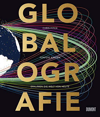 Globalografie: 50 Karten erklären die Welt von heute