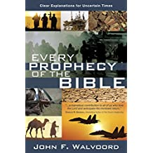 Every Prophecy of the Bible: Clear Explanations for Uncertain Times (English Edition)