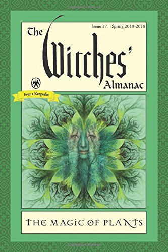 The Witches' Almanac: Issue 37 Spring 2018 - Spring 2019 the Magic of Plants