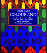 Colour and Culture: Practice and Meaning from Antiquity to Abstraction by John Gage ( 1995 )