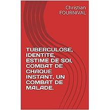 TUBERCULOSE, IDENTITE, ESTIME DE SOI, COMBAT DE CHAQUE INSTANT, UN COMBAT DE MALADE.