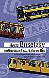 Mit Genuss in Taxe, Bahn und Bus: Humorvolle Geschichten und Gedanken über die Berliner Verkehrsmittel