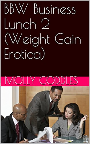 Bbw business lunch 2 weight gain erotica ebook molly coddles bbw business lunch 2 weight gain erotica by coddles molly fandeluxe PDF