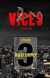 VICES - Épisode 03: Butterfly