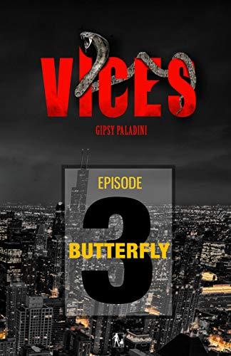 VICES - Épisode 03: Butterfly par Gipsy Paladini