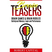 Brain Teasers: Brain Games & Brain Riddles - Bulletproof Memory, Logic and Performance (Brain training, Improve memory, Logic puzzles, Mental training, ... improvement, Alzheimer's) (English Edition)