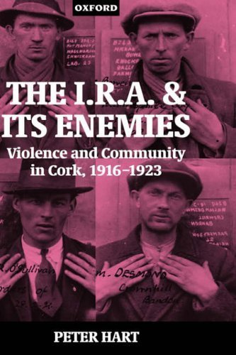 The IRA and Its Enemies: Violence and Community in Cork, 1916-1923 by Hart, Peter (1998) Hardcover