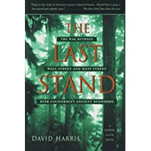 The Last Stand: The War Between Wall Street and Main Street over California's Ancient Redwoods by Harris (1997-03-01)