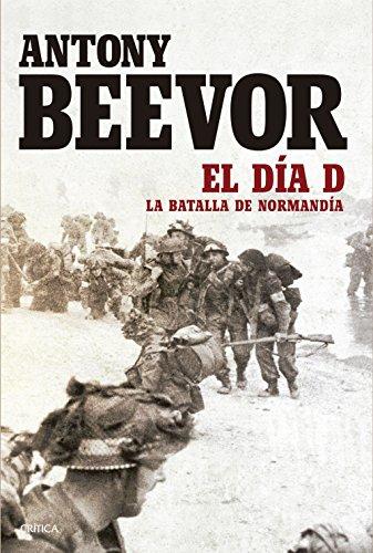 El Día D: La batalla da Normandía (Memoria Crítica) por Antony Beevor
