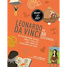 Leonardo Da Vinci in 30 Seconds (Kids 30 Seconds)