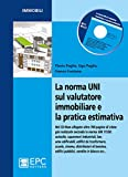 La norma UNI sul valutatore immobiliare e la pratica estimativa. Con CD-ROM