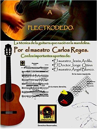 A Plectrodedo: La nueva Escuela de la Guitarra. por Carlos  Reyes
