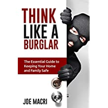 Think Like a Burglar: The Essential Guide to Keeping Your Home and Family Safe (English Edition)