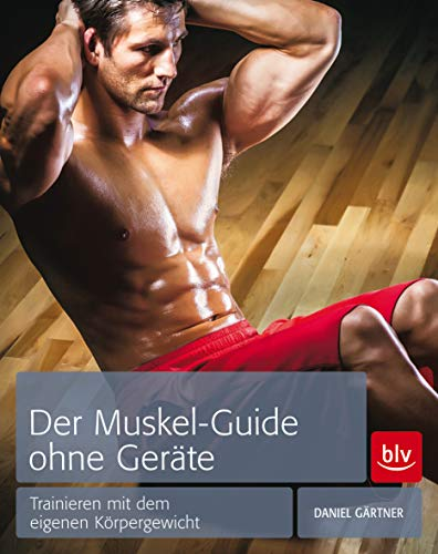 Der Muskel-Guide ohne Geräte: Trainieren mit dem eigenen Körpergewicht (BLV) (Fitness-studio Tragen)